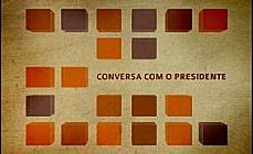 Conversa com o Presidente